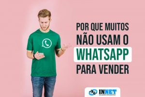 Por que muitos lojistas não usam o Whatsapp para vender