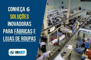 Conheça 6 soluções inovadoras para Fábricas e Lojas de roupas