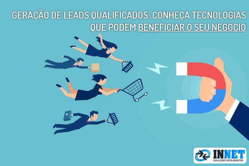 Geração de leads qualificados: Conheça tecnologias que podem beneficiar o seu negócio