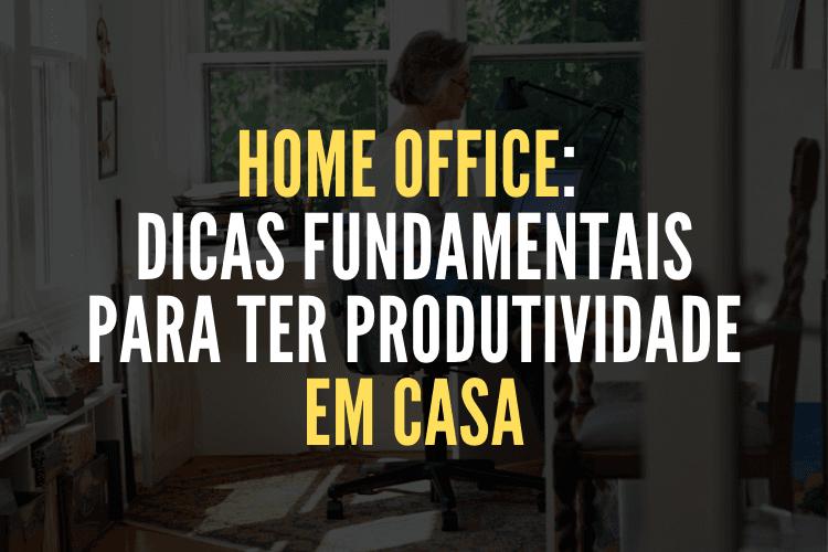Home Office: Dicas fundamentais para ter produtividade em casa