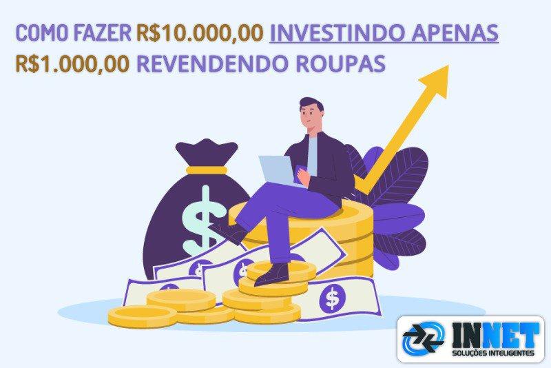 Como fazer R$ 10.000,00 investindo apenas R$1.000,00 revendendo roupas