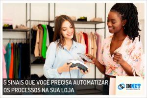 5 sinais que você precisa automatizar os processos na sua loja