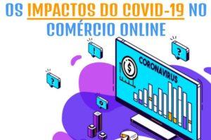 Os impactos do COVID-19 no comércio online